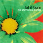 Let It Burn - The Atomic Love Bombs